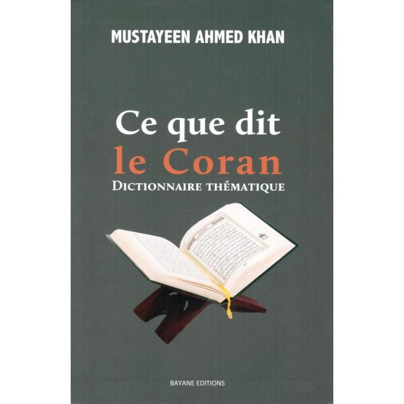 Ce que dit le Coran. Dictionnaire thématique Mustayeen Ahmed Khan