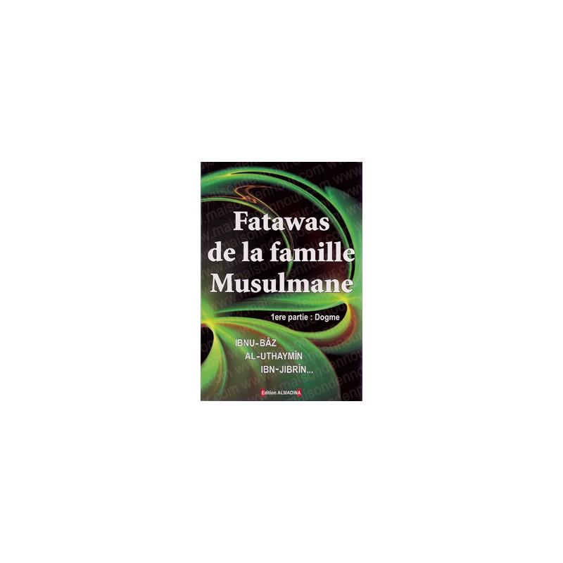 Fatawas de la famille musulmane – 1ère partie : Dogme - Collectif
