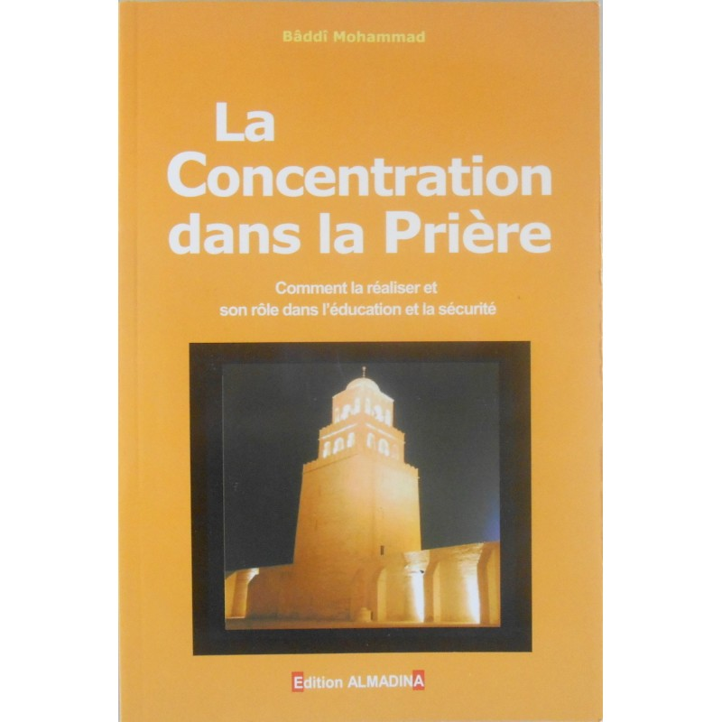 La Concentration dans la Prière – Comment la réaliser et son rôle dans l'éducation et la sécurité Bâddî Mohammad