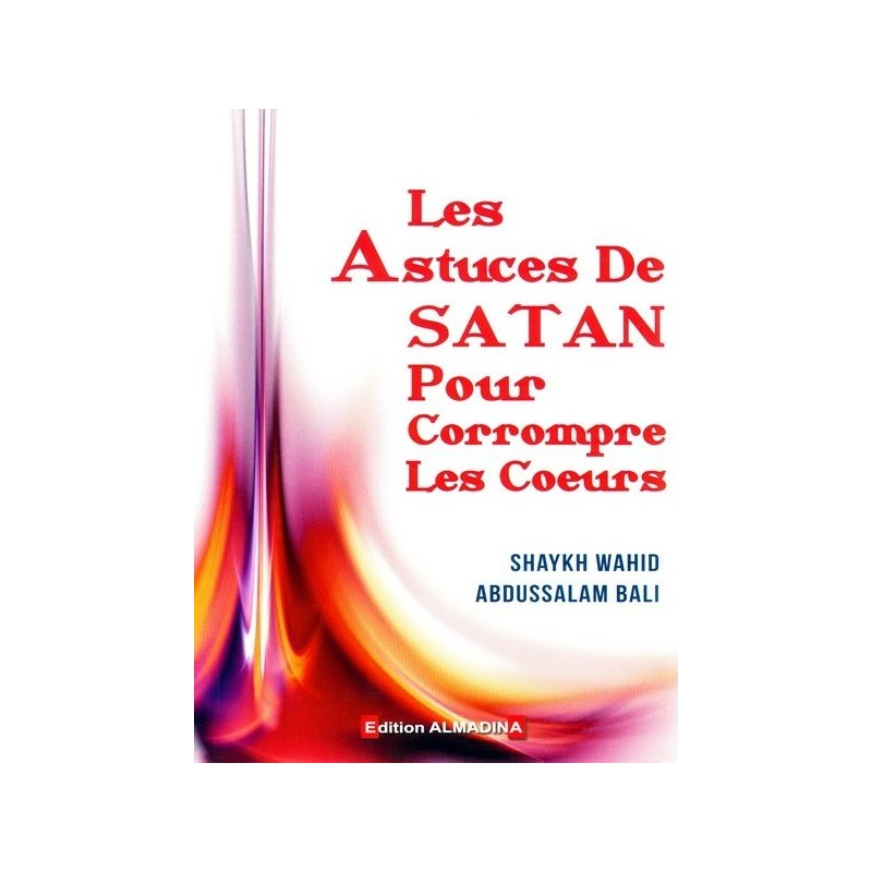 Les astuces de Satan pour corrompre les coeurs Shaykh Wahîd Abdu-ssalâm Bâlî