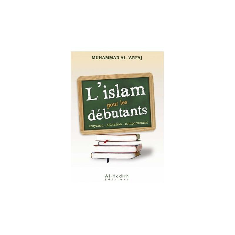 L'islam pour les débutants croyance- adoration – comportement Muhammad al-'Arfaj