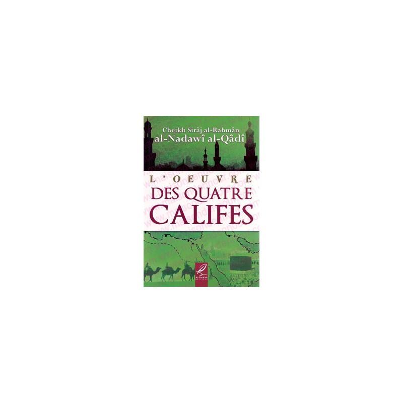 L'OEUVRE DES QUATRE CALIFES - Cheikh Sirâj al- Qâdî