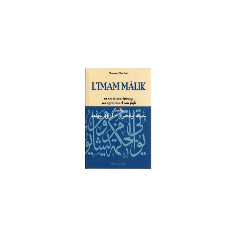 L'Imam Mâlik – Sa vie et son époque, ses opinions et son fiqh Mohammed Abou Zahra
