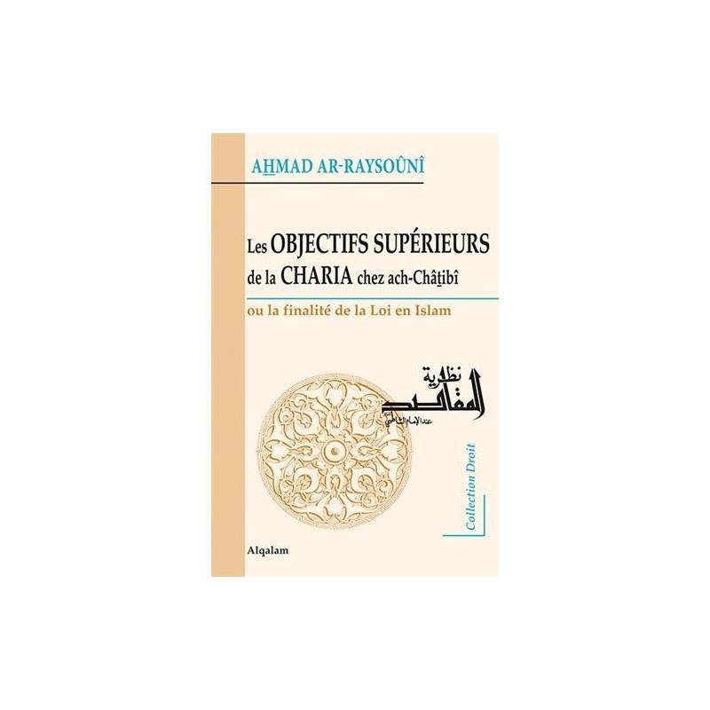 Les Objectifs Supérieurs de la CHARIA chez ach-Châtibî – La finalité de la loi en Islam Ahmad Ar-Raysoûnî