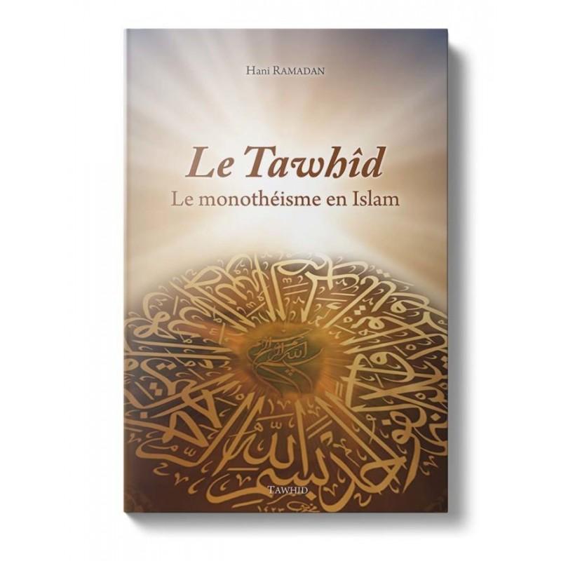 Le Tawhid (Le monothéisme musulman) Hani Ramadan