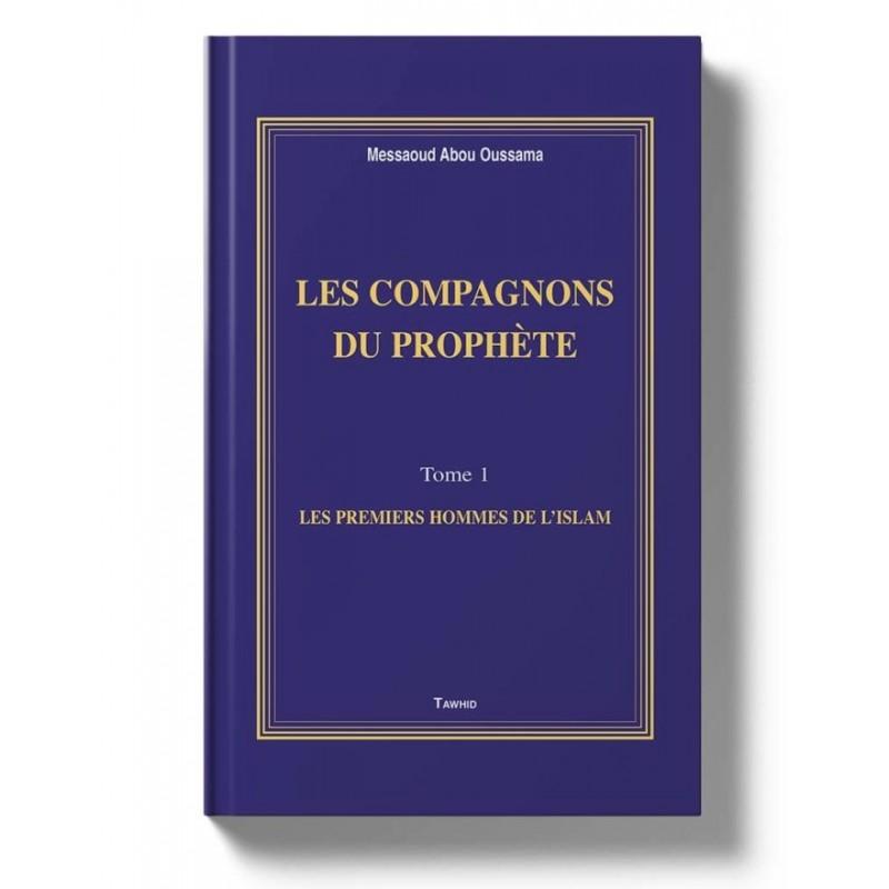 Les Compagnons du Prophète (Tome 1) Messaoud Abou Oussama