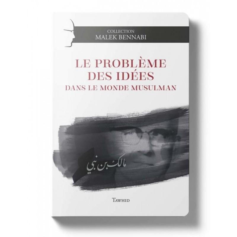 Le problème des idées dans le monde musulman Malek Bennabi