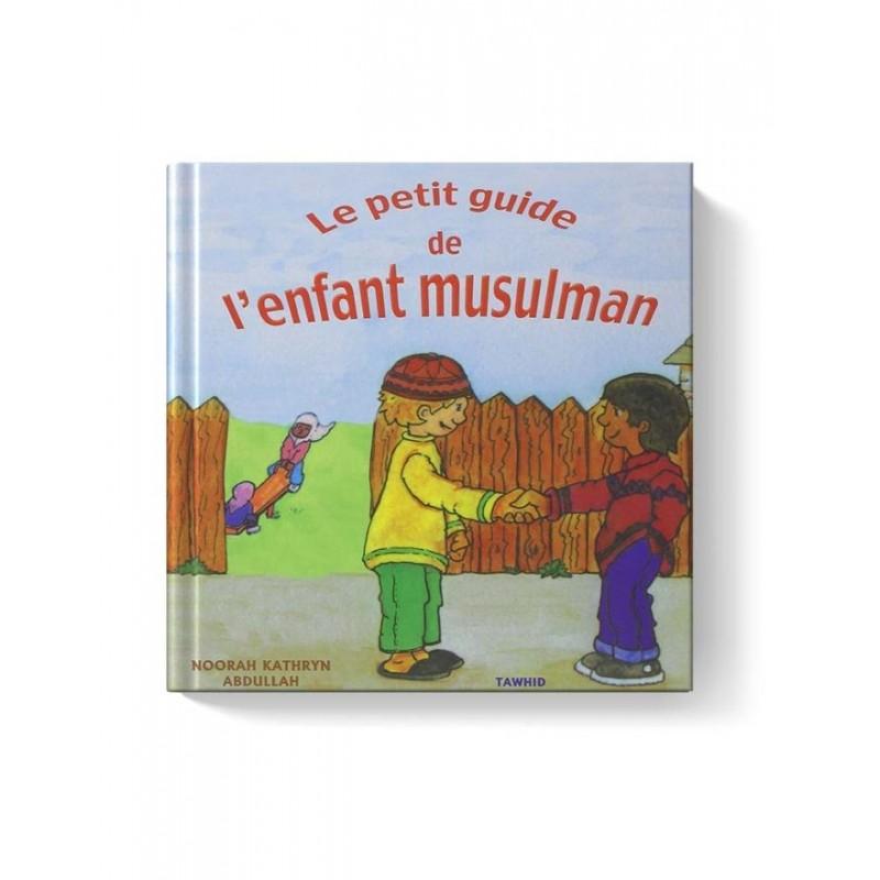 Le petit guide de l'enfant musulman Noorah Kathryn Abdullah