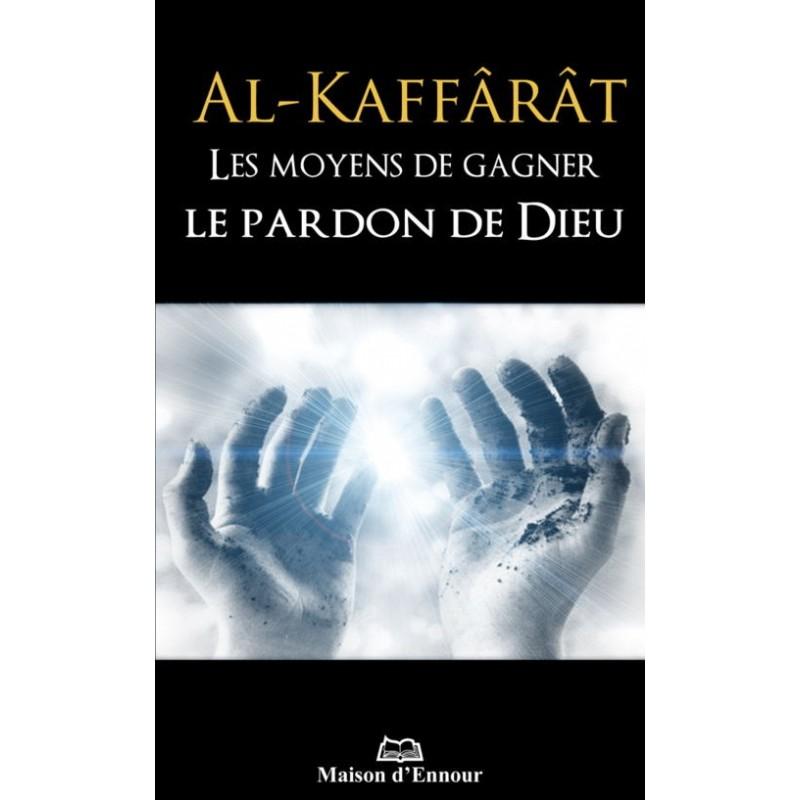 Al-Kaffârât – Les moyens de gagner le pardon de Dieu Collectif