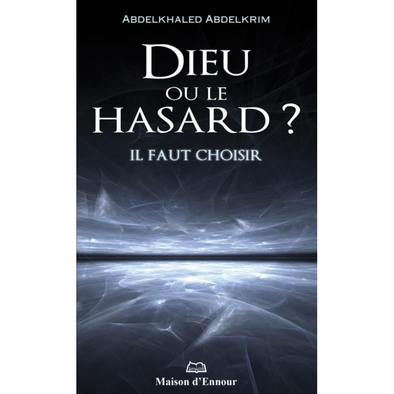 Dieu ou le hasard ? Il faut choisir Abdelkhaled Abdelkrim
