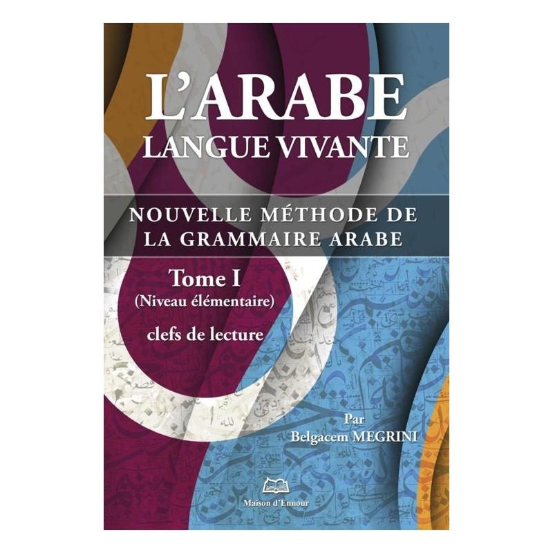 L'arabe langue vivante, nouvelle méthode de la grammaire arabe – Tome 1