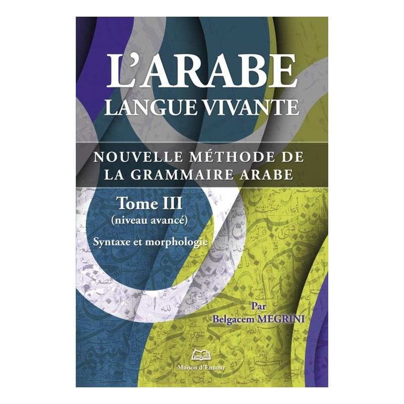 L'arabe langue vivante, nouvelle méthode de la grammaire arabe – Tome 3