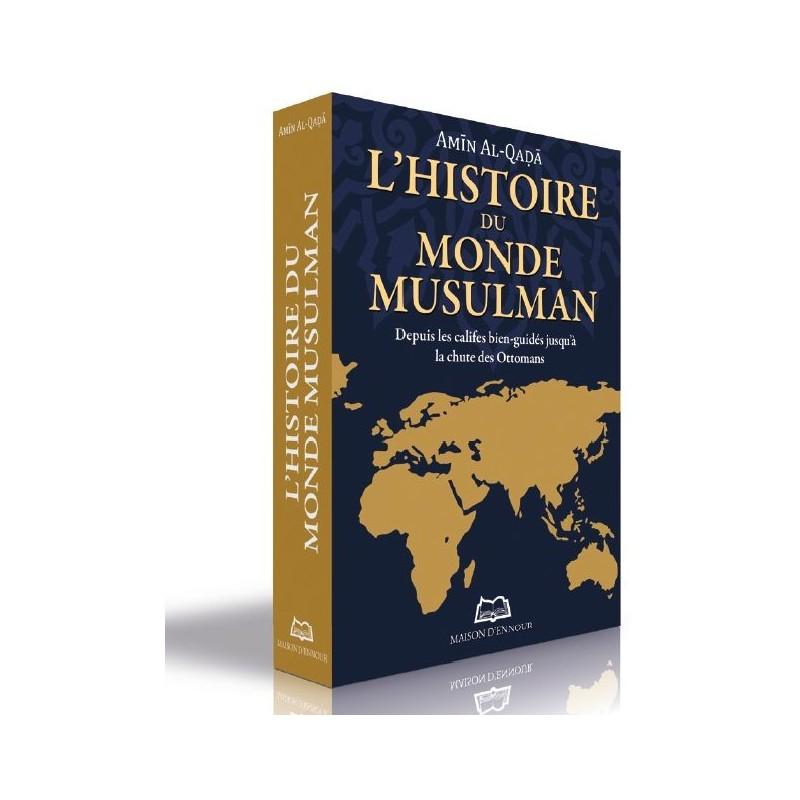 L'histoire du monde musulman – Depuis les califes bien-guidés jusqu'à la chute des Ottomans Amīn Al-Qaḍā
