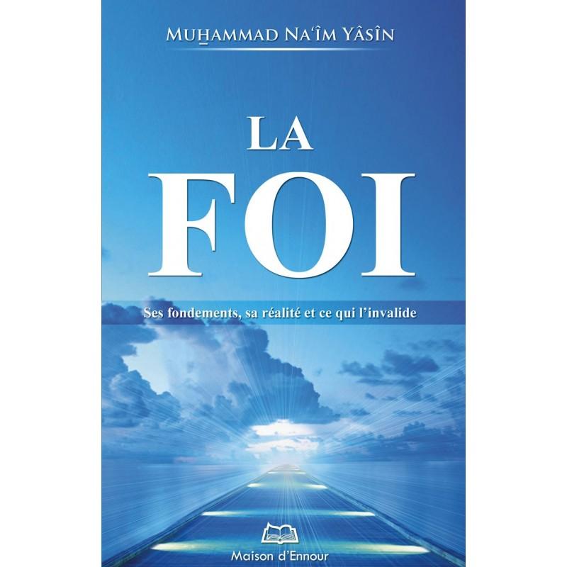 La foi : ses fondements, sa réalité et ce qui l'invalide Muhammad Na'îm Yâsîn