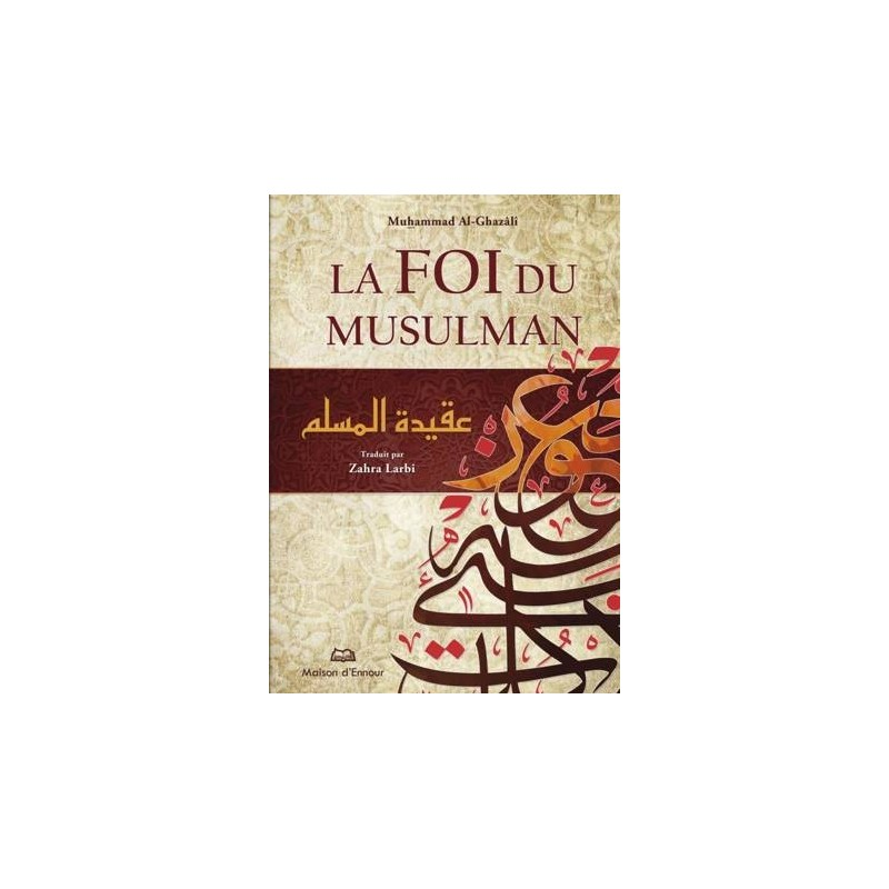La foi du musulman Muhammad Al-Ghazali