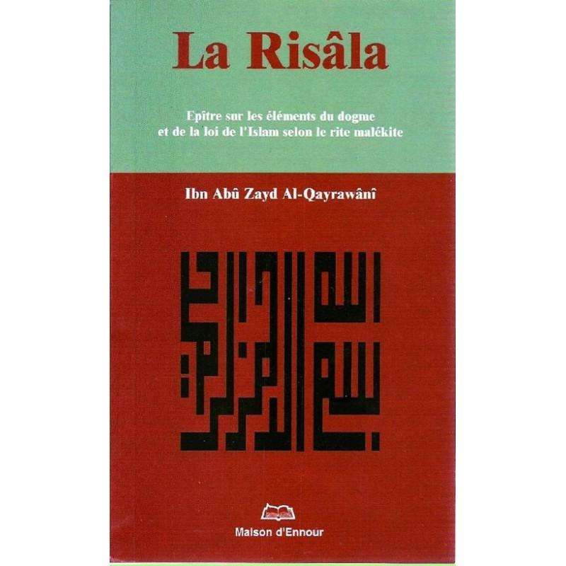 La Risâla : Epître sur les éléments du dogme et de la loi de l'Islam selon le rite malékite Ibn Abû Zayd Al-Qayrawânî