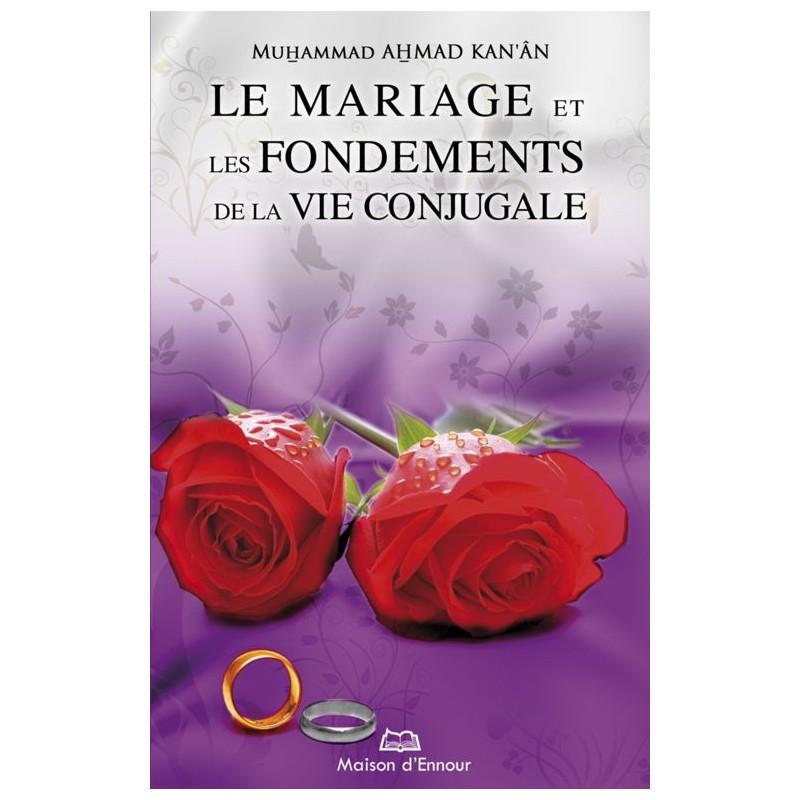 Le mariage et les fondements de la vie conjugale Kan'ân Muhammad Ahmad